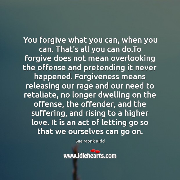 You forgive what you can, when you can. That's all you can Letting Go Quotes Image