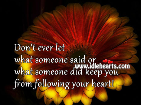 Don't you ever let anyone stop you from following your heart Don't Ever Let Quotes Image