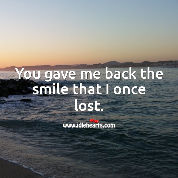 You gave me back the smile that I once lost. Beautiful Love Quotes Image