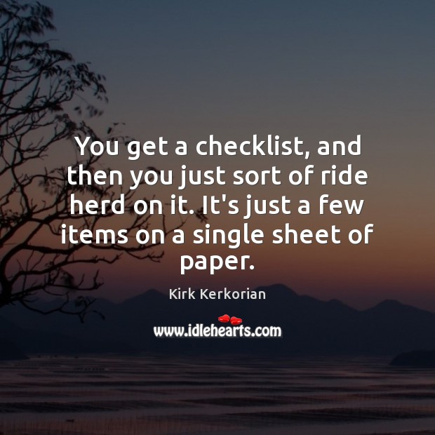 You get a checklist, and then you just sort of ride herd Image