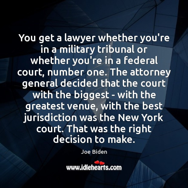 You get a lawyer whether you're in a military tribunal or whether Joe Biden Picture Quote