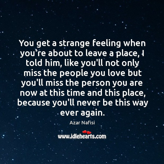 You get a strange feeling when you're about to leave a place, Image