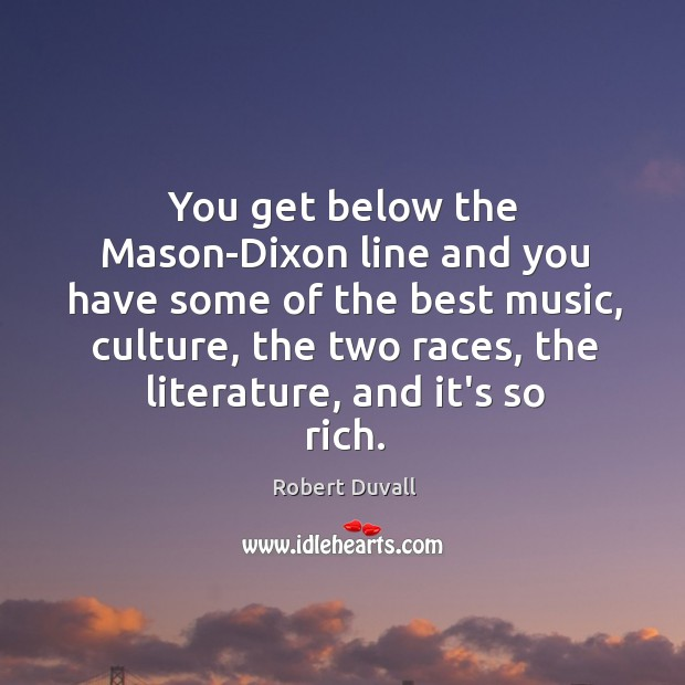 You get below the Mason-Dixon line and you have some of the Robert Duvall Picture Quote
