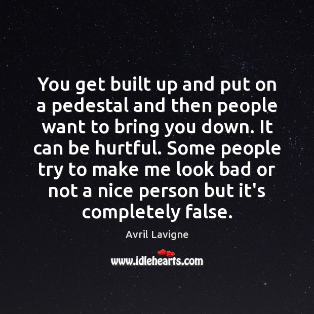 You get built up and put on a pedestal and then people Image