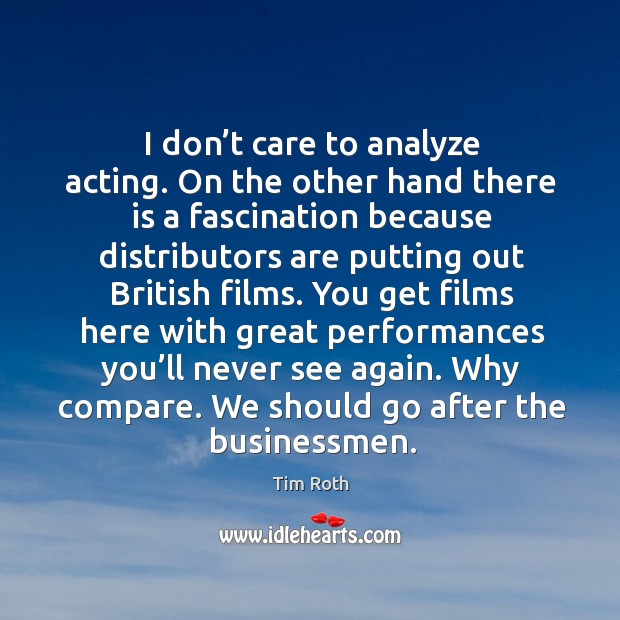 You get films here with great performances you'll never see again. Why compare. We should go after the businessmen. Image
