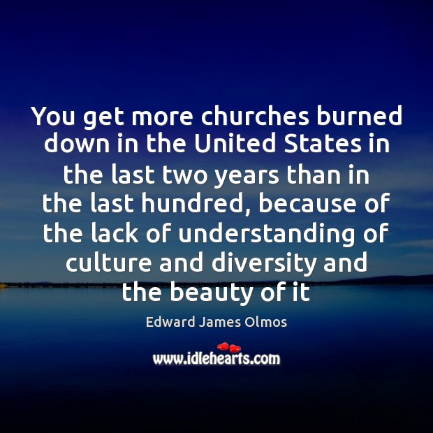 You get more churches burned down in the United States in the Image