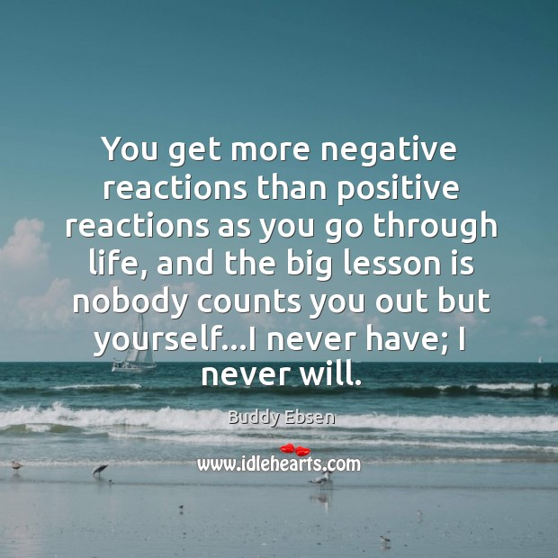 Image, You get more negative reactions than positive reactions as you go through