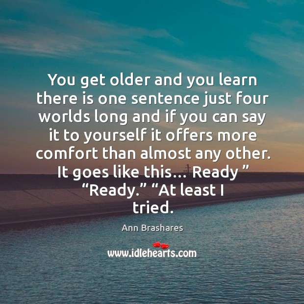 You get older and you learn there is one sentence just four Image