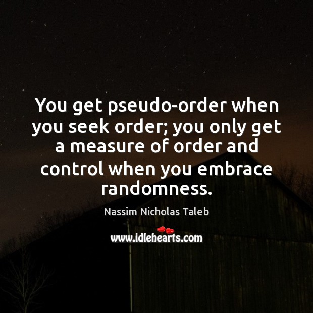 Image, You get pseudo-order when you seek order; you only get a measure