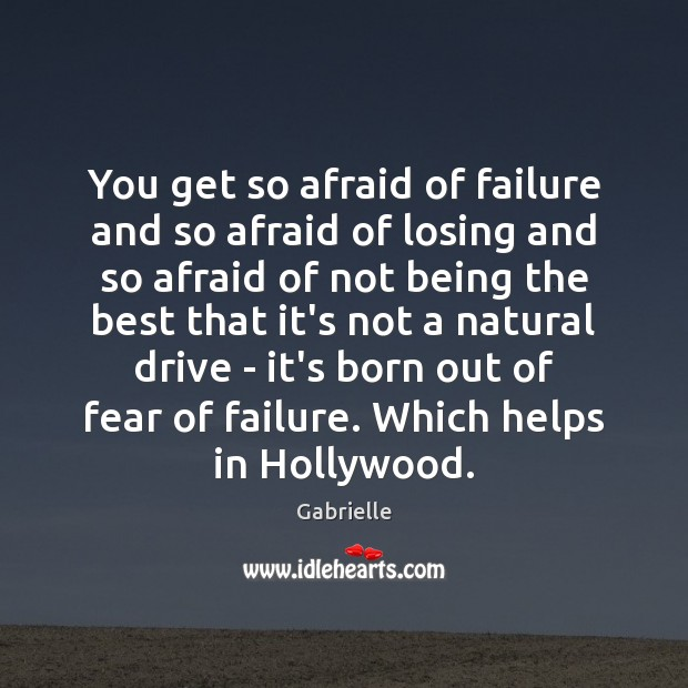 Image, You get so afraid of failure and so afraid of losing and