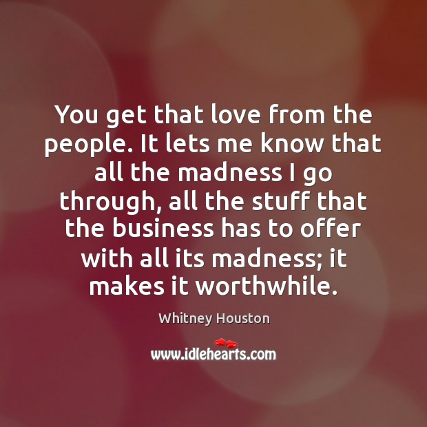 You get that love from the people. It lets me know that Whitney Houston Picture Quote