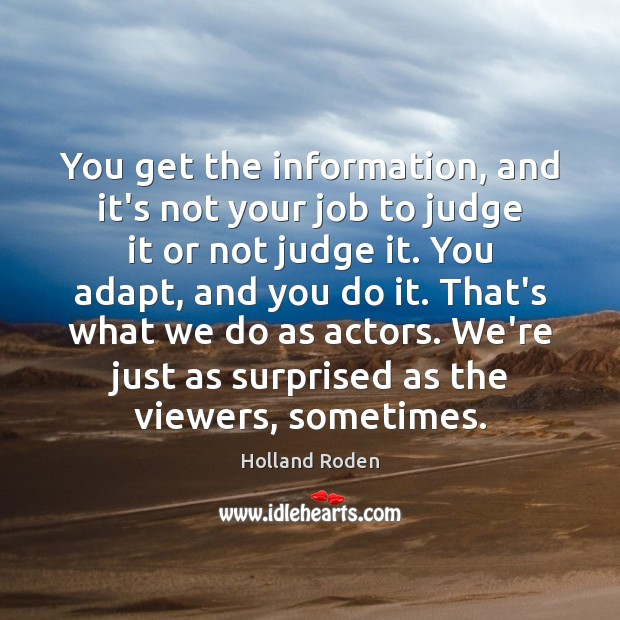 You get the information, and it's not your job to judge it Image