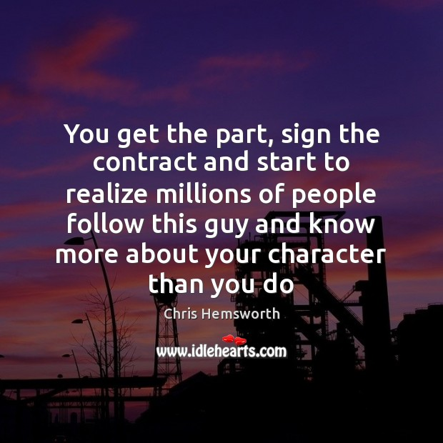 You get the part, sign the contract and start to realize millions Chris Hemsworth Picture Quote