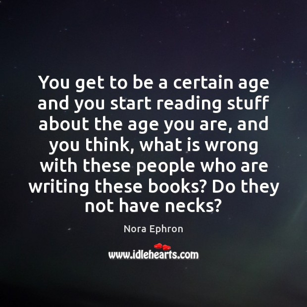 You get to be a certain age and you start reading stuff Nora Ephron Picture Quote