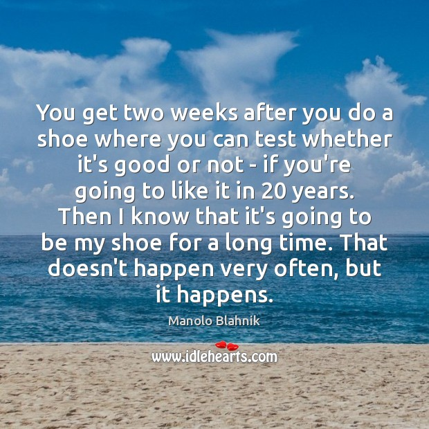 You get two weeks after you do a shoe where you can Manolo Blahnik Picture Quote