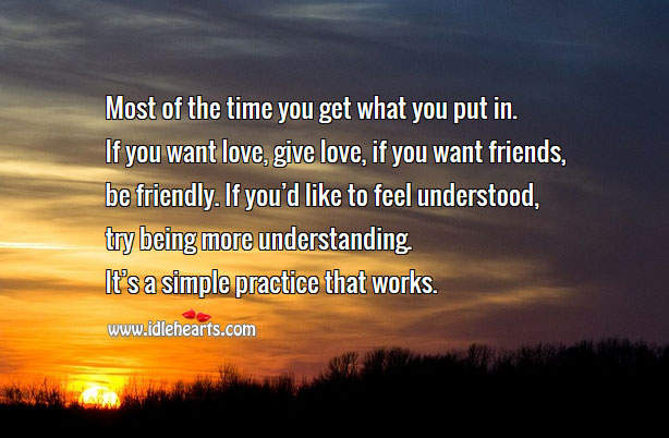 Most of the time you get what you put in. Understanding Quotes Image