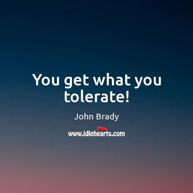 You get what you tolerate! Image