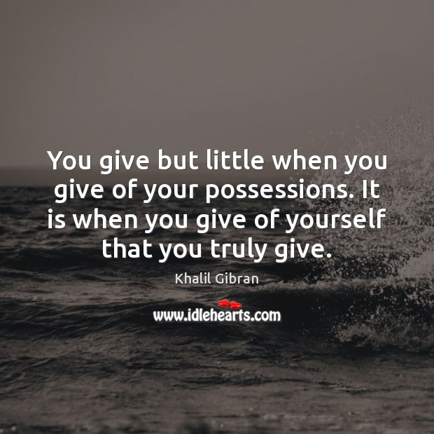 Image, You give but little when you give of your possessions. It is