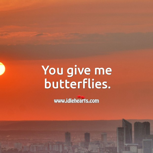 You give me butterflies. Image
