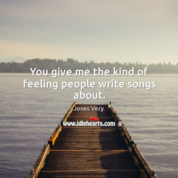 You give me the kind of feeling people write songs about. Image