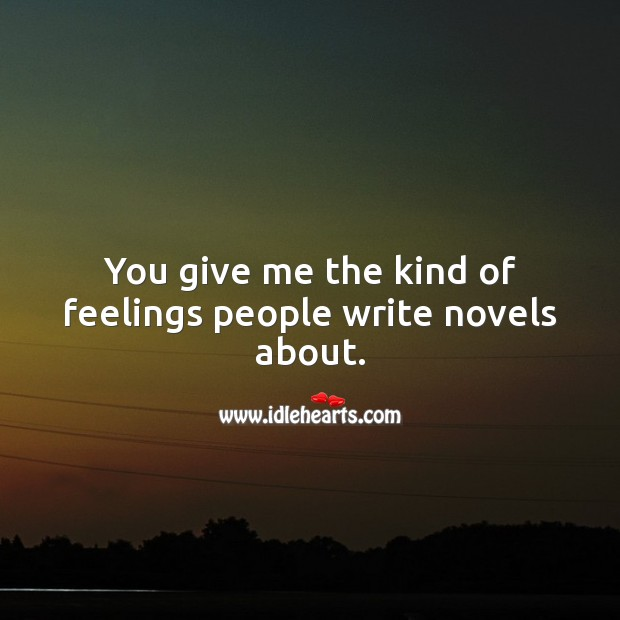 Image, You give me the kind of feelings people write novels about.