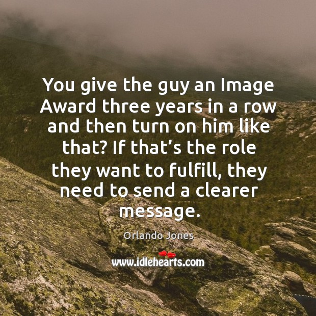 You give the guy an image award three years in a row and then turn on him like that? Image