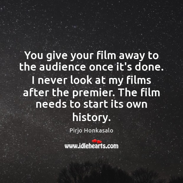 You give your film away to the audience once it's done. I Pirjo Honkasalo Picture Quote