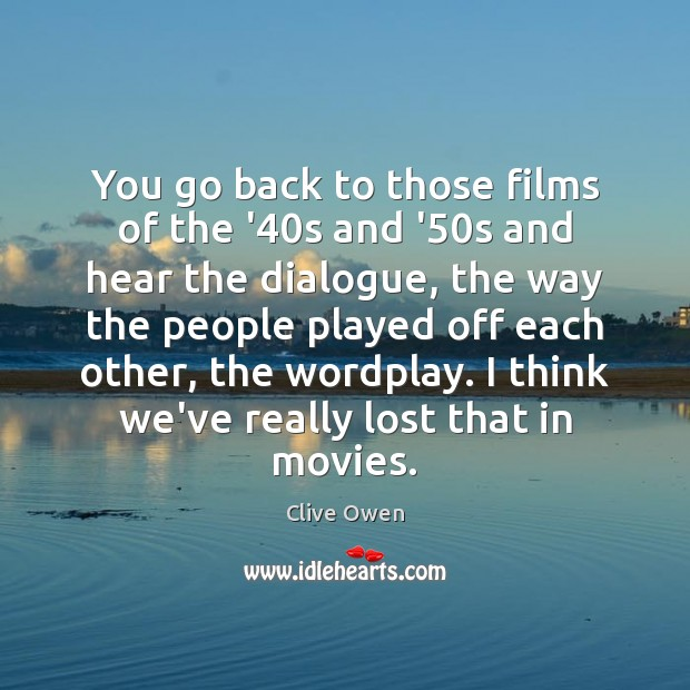 You go back to those films of the '40s and '50 Clive Owen Picture Quote