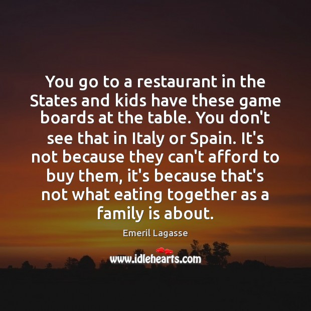 You go to a restaurant in the States and kids have these Emeril Lagasse Picture Quote
