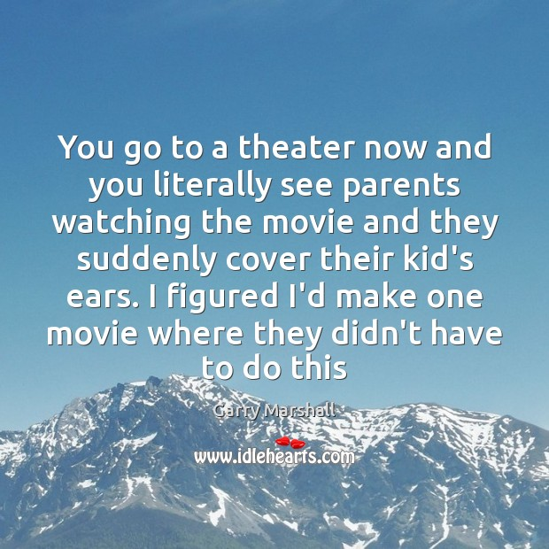 You go to a theater now and you literally see parents watching Image