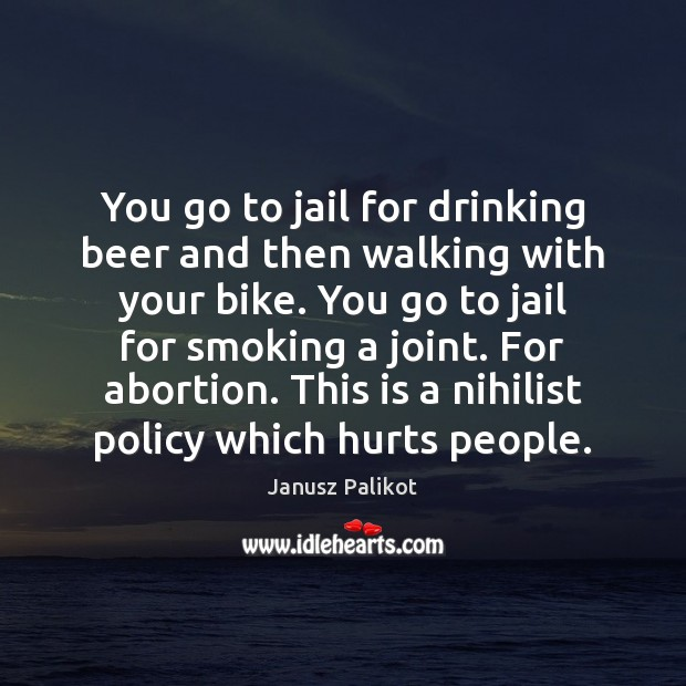 You go to jail for drinking beer and then walking with your Image