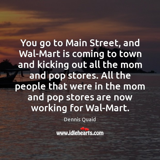 You go to Main Street, and Wal-Mart is coming to town and Image