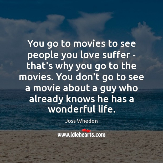 Image, You go to movies to see people you love suffer – that's