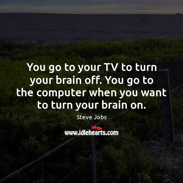 Image, You go to your TV to turn your brain off. You go
