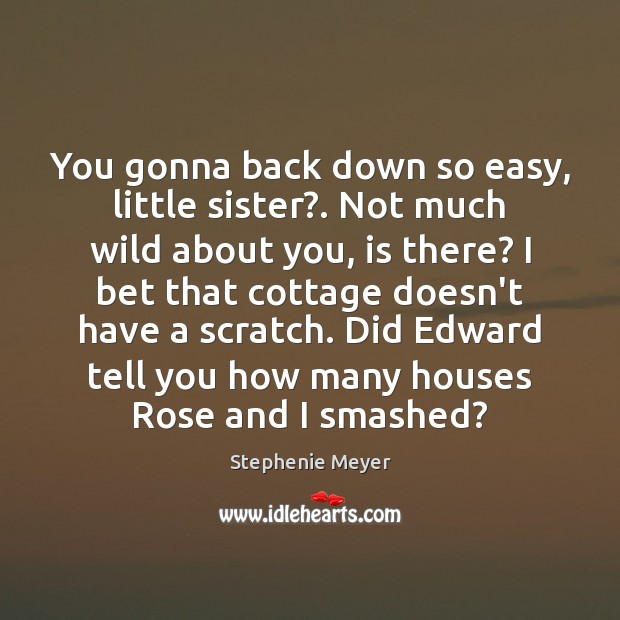 Image, You gonna back down so easy, little sister?. Not much wild about
