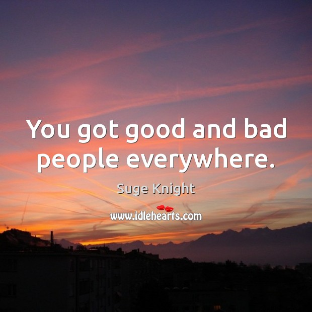 good bad people Philip zimbardo knows how easy it is for nice people to turn bad in this ted talk, zimbardo explores the nature of evil and how easy it is to be a hero.