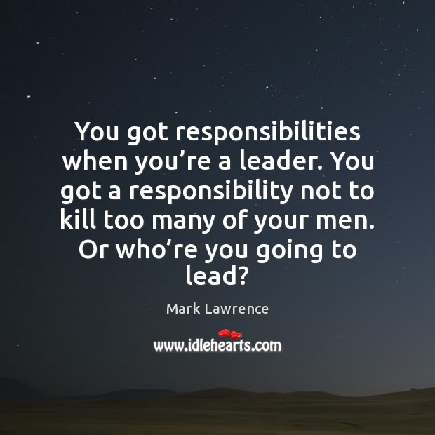 Mark Lawrence Picture Quote image saying: You got responsibilities when you're a leader. You got a responsibility
