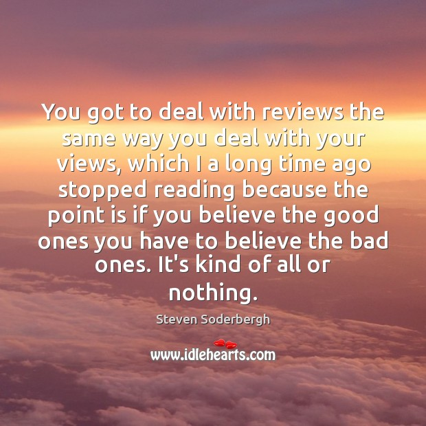 You got to deal with reviews the same way you deal with Steven Soderbergh Picture Quote