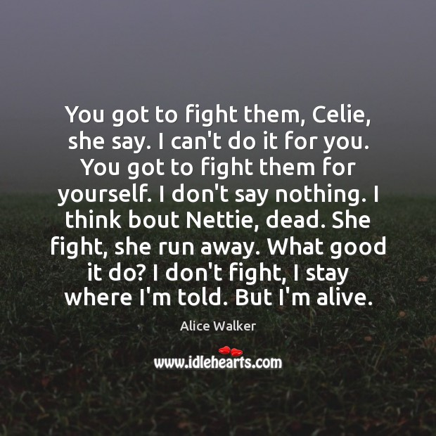 Image, You got to fight them, Celie, she say. I can't do it