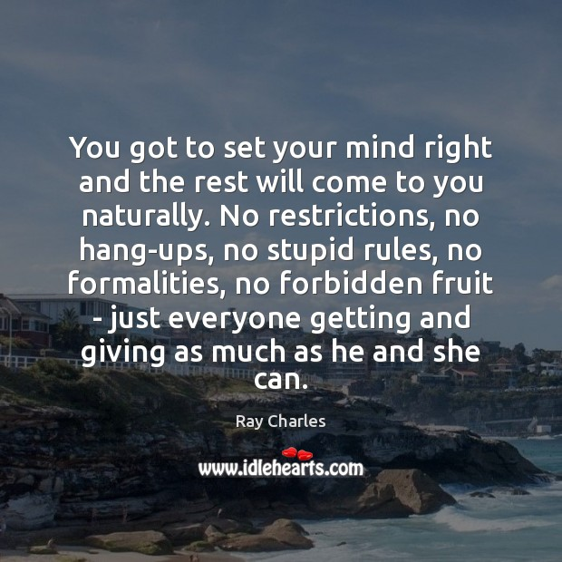 You got to set your mind right and the rest will come Ray Charles Picture Quote