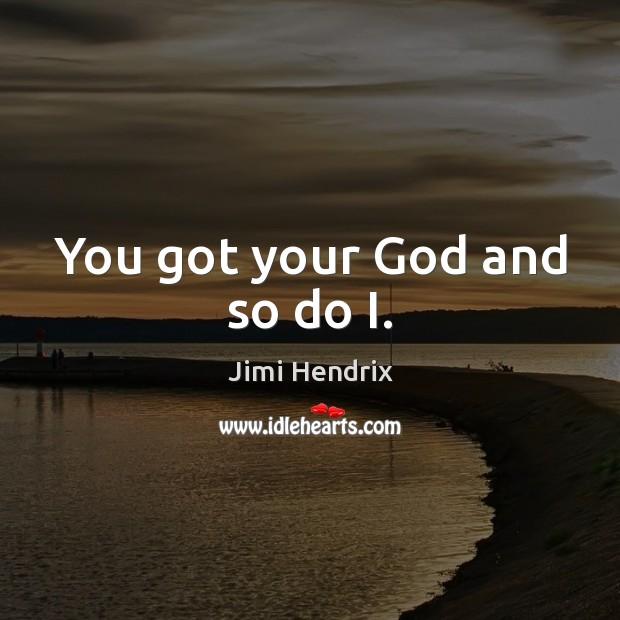 You got your God and so do I. Image