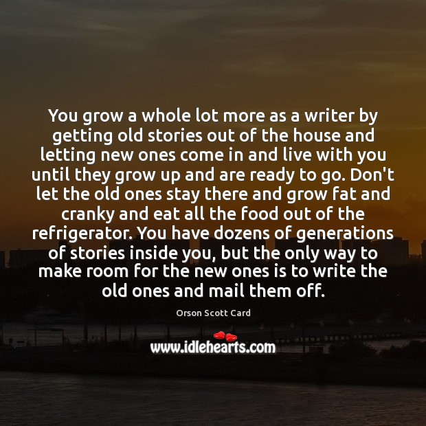 You grow a whole lot more as a writer by getting old Image