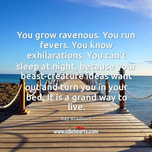 Image, You grow ravenous. You run fevers. You know exhilarations. You can't sleep