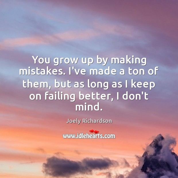 Image, You grow up by making mistakes. I've made a ton of them,
