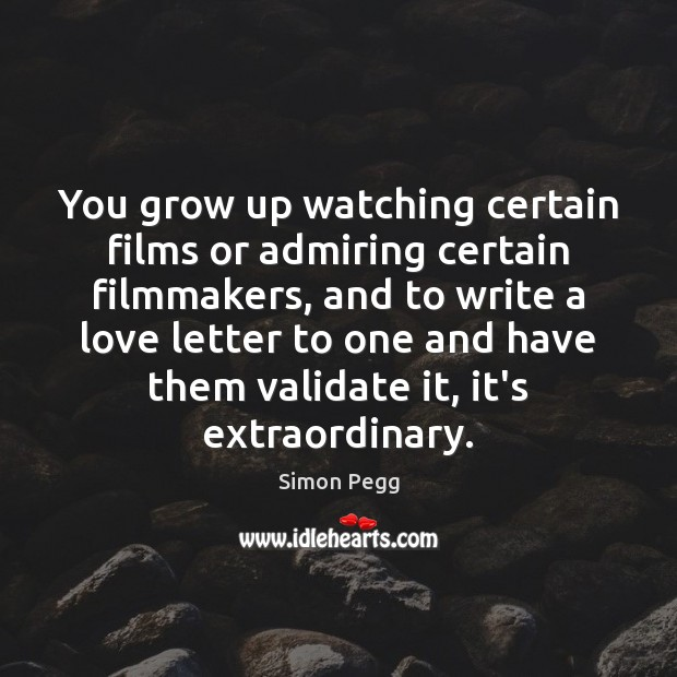 Image, You grow up watching certain films or admiring certain filmmakers, and to