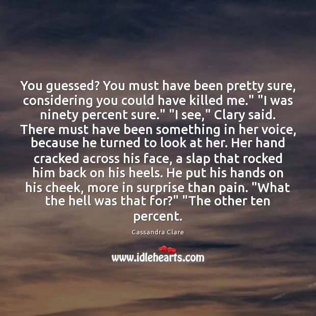 You guessed? You must have been pretty sure, considering you could have Cassandra Clare Picture Quote