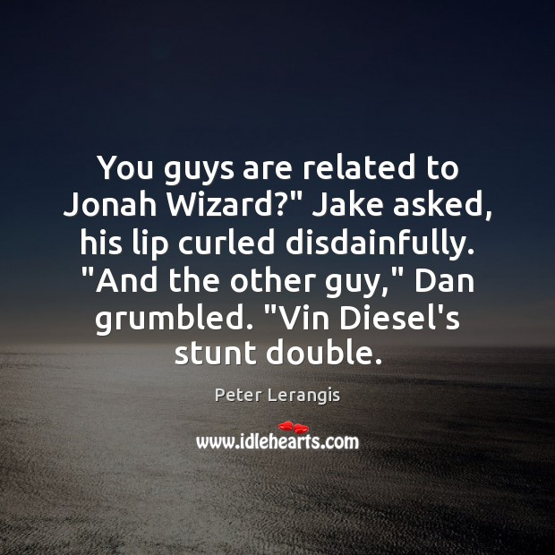 "Image, You guys are related to Jonah Wizard?"" Jake asked, his lip curled"