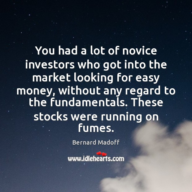 You had a lot of novice investors who got into the market Image
