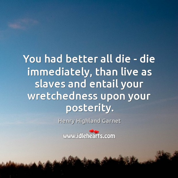 You had better all die – die immediately, than live as slaves Image