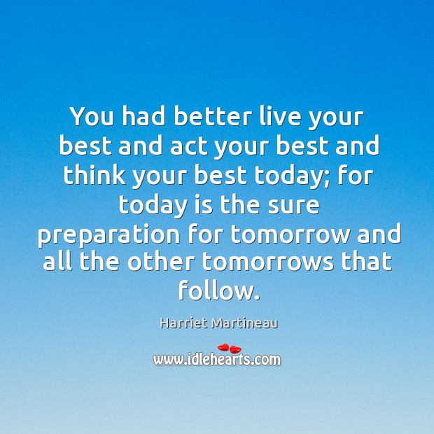 You had better live your best and act your best and think your best today; Image